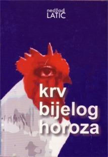 Krv bijelog horoza - Nedžad Latić